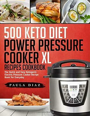 500 Keto Diet Power Pressure Cooker XL Recipes Cookbook Instant Pot Ketogenic