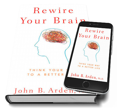 Rewire Your Brain:Think Your Way to a Better Life by John B. Arden EBOOK [PDF]