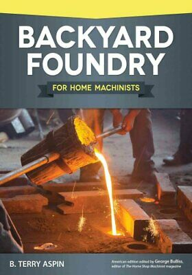 Backyard Foundry for Home Machinists by B Terry Aspin 9781565238657 | Brand New