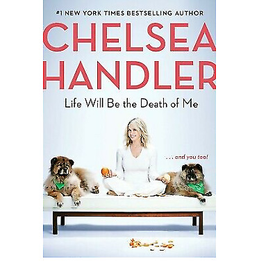 Life Will Be the Death of Me:. . . and you too by Chelsea Handler {PD F}{EBo0k}