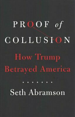Proof of Collusion How Trump Betrayed America by Seth Abramson 9781471182396