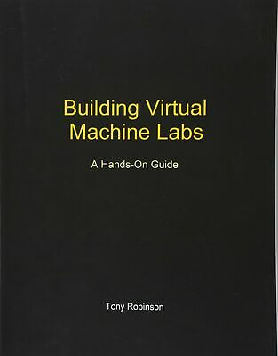 Building Virtual Machine Labs: A Hands-On Guide (eb00k)