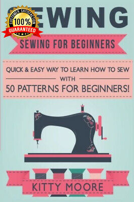 Sewing (5th Edition): For Beginners - Quick & Easy Way To Learn How Sew With...