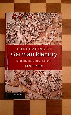 The Shaping of German Identity Authority & Crisis 1245-1414 Len Scales HARDBACK
