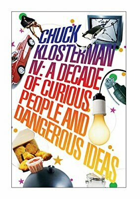 Chuck Klosterman IV: A Decade of Curious People and Dangerous I .9780571233991
