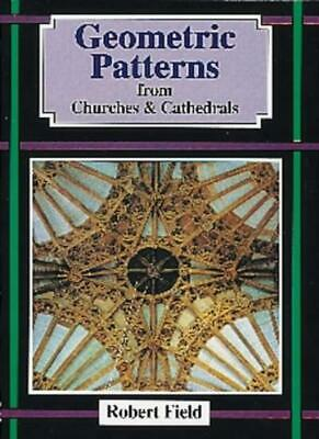 Geometric Patterns from Churches and Cathedrals By Robert Field