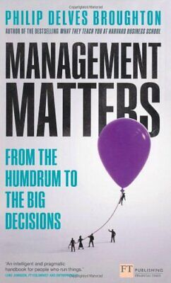 Management Matters: From the Humdrum to the Big Decisions (Financial Times Seri