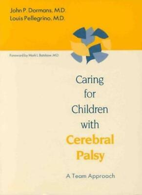 Caring for Children with Cerebral Palsy: A Team Approach By John P. Dormans,Lou
