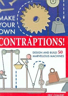 Make Your Own Contraptions: Design and Build 50 Marvellous Machines By Eric Cha