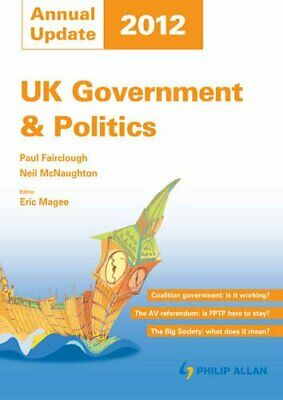 UK Government & Politics Annual Update 2012 By Paul Fairclough, Neil McNaughton