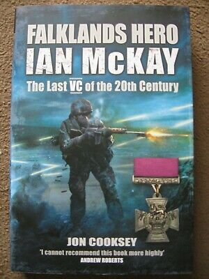 Falklands Hero Ian McKay The Last VC of the 20th Century HB Jon Cooksey