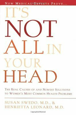It's Not All in Your Head: The real causes and newest solutions to women's most