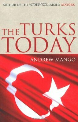 The Turks Today: Turkey after Ataturk By Andrew Mango