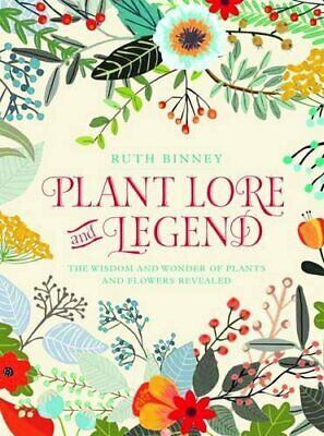 Plant Lore and Legend: The Wisdom and Wonder of Plants and Flowers Revealed By