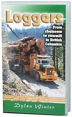 Loggers: From Chainsaw to Sawmill in British Columbia By Dylan Winter.