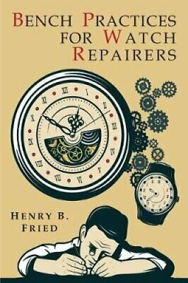 Bench Practices for Watch Repairers by Henry Fried 9781684222483 | Brand New