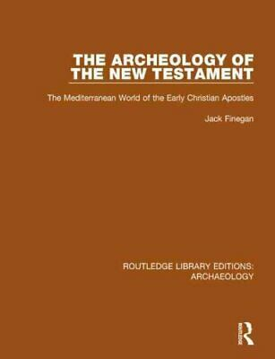 The Archeology of the New Testament : The Mediterranean World of the Early...