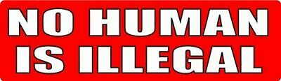 NO HUMAN IS ILLEGAL Political Bumper Magnet/Decal liberal democrat immigration