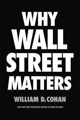 Why Wall Street Matters by Cohan, William D. in Used - Like New