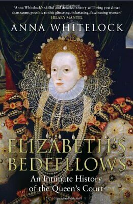 Elizabeth's Bedfellows: An Intimate History of the Queen's Court By Anna Whitel