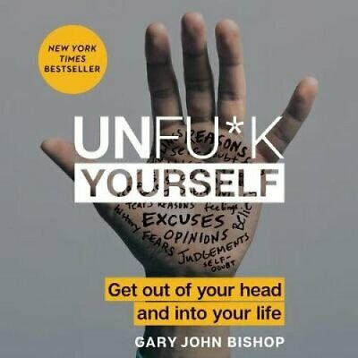 Unfu*k Yourself Lib/E Get Out of Your Head and Into Your Life 9781538479537