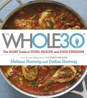 The Whole30 : The 30-Day Guide to Total Health and Food Freedom (2015, eBooks)