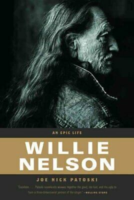 Willie Nelson : An Epic Life by Joe Nick Patoski (2009, Paperback)