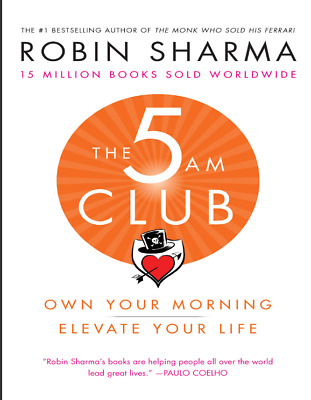 The 5 AM Club Own Your Morning. Elevate Your Life. by Robin Sharma (PDF)