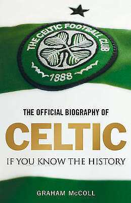 """""""VERY GOOD"""" The Official Biography of Celtic: If You Know the History, Mccoll, G"""