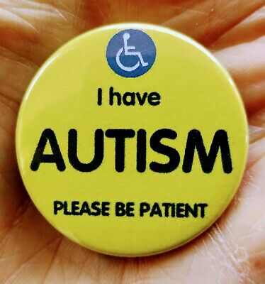 'I have AUTISM please be patient' 'awareness' 38mm pin badge. Autism