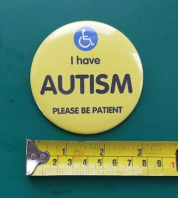 "'I have AUTISM please be patient' awareness 'LARGE' 75mm (3"") pin badge  **NEW**"