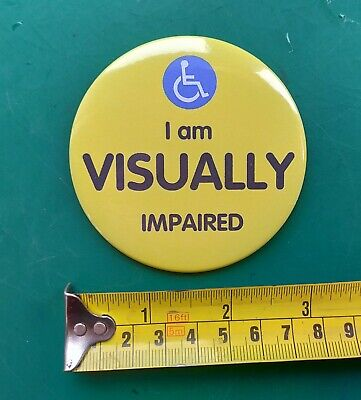 "I am VISUALLY impaired awareness 'LARGE' 75mm (3"") pin badge. Disability **NEW**"
