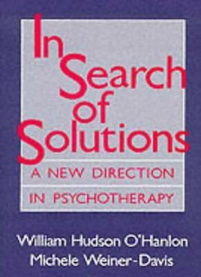 In Search of Solutions: A New Direction in Psychotherapy By Wh O'hanlon