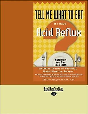 Tell Me What to Eat If I Have Acid Reflux: Nutrition You Can Live with (Easyr...