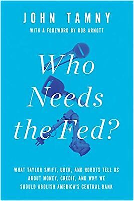 Who Needs the Fed?: What Taylor Swift, Uber, and Robots Tell Us About Money, ...