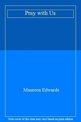Pray with Us By Maureen Edwards