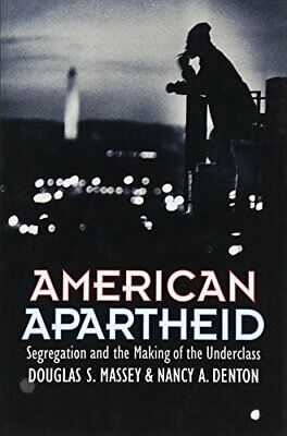 American Apartheid: Segregation and the Making of the Underclas .9780674018211