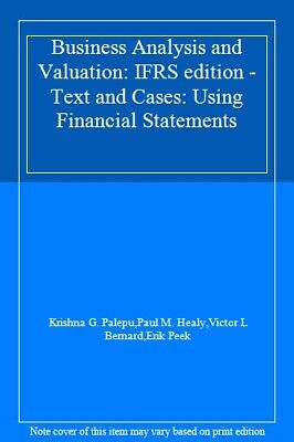 Business Analysis and Valuation: IFRS edition - Text and Cases: Using Financial