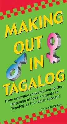 Making Out in Tagalog (Making Out Phrase Book) By Renato Perdon