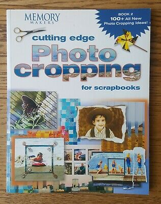 Memory Makers Cutting Edge Photo Cropping for Scrapbooks Book 2 - 100+ Ideas