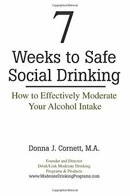 7 Weeks to Safe Social Drinking: How to Effectively Moderate Yo .9780976372004