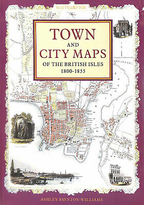 Town and City Maps of the British Isles, 1800-55 by Baynton-Williams, Ashley