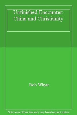 Unfinished Encounter: China and Christianity By Bob Whyte