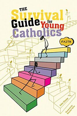 The Survival Guide for Young Catholics By John Chater