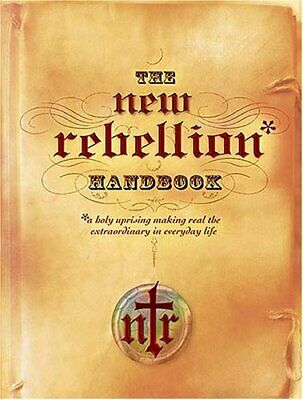 The New Rebellion Handbook: A Holy Uprising Making Real the Extraordinary in Ev