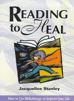 Reading to Heal: How to Use Bibliotherapy to Improve Your Life By Jacqueline St