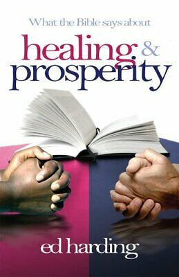 What the Bible Says About Healing & Prosperity By Ed Harding