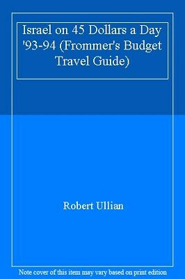 Israel on 45 Dollars a Day '93-94 (Frommer's Budget Travel Guide) By Robert Ull