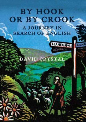 By Hook Or By Crook: A Journey in Search of English By David Cr .9780007235582