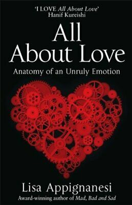 All About Love: Anatomy of an Unruly Emotion By Lisa Appignanesi. 9781844085910